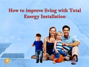 How to improve living with Total Energy Installation