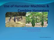 Use of Harvester Machines & Combine Harvesters