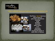 Valley Goldmine Buys your Gold and Precious Metals for Cash