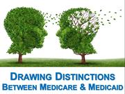 Drawing Distinctions Between Medicare and Medicaid