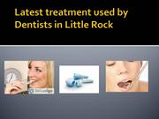 Latest treatment used by Dentists in Little Rock