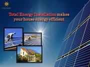 Total Energy Installation makes your house energy efficient