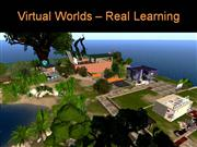 Virtual Worlds - Real Learning