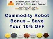 Commodity Robot Bonus – Save Your 10% OFF