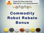 Commodity Robot Rebate Bonus