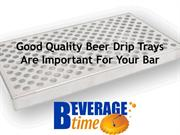 Good Quality Beer Drip Trays Are Important For Your Bar