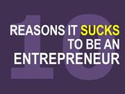 10 Reasons it Sucks to be an Entrepreneur