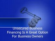 Unsecured Business Financing Is A Great Option For Business Owners