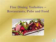 Fine Dining Yorkshire – Restaurants, Pubs and Food
