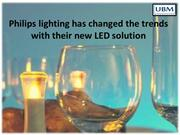 Philips lighting has changed the trends with their new LED solution