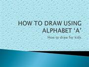 HOW TO DRAW USING ALPHABET 'A'