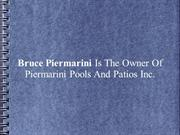 Bruce Piermarini Is The Owner Of Piermarini Pools And Patios Inc.