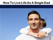 How To Live Life As A Single Dad