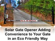 Solar Gate Opener Adding Convenience to Your Gate in an Eco Friendly W