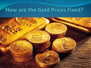 How are the Gold Prices Fixed?
