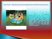 Intex Pool – Modernistic Swimming Pools with Minimal Expenses