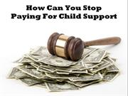 How Can You Stop Paying For Child Support
