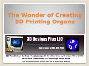 The Wonder of Creating 3D Printing Organs