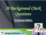 20 Background Check Questions - Employee Edition