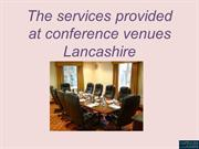 The services provided at conference venues Lancashire
