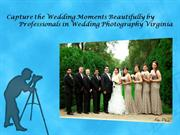 Capture the wedding moments beautifully by photography Virginia