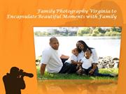 Family photography Virginia – to encapsulate beautiful moments