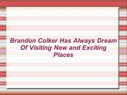 Brandon Colker Has Always Dream Of Visiting New and Exciting Places