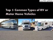 Top 5 Common Types of RV or Motor Home Vehicles
