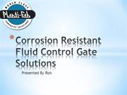 Corrosion Resistant Fluid Control Gate Solutions