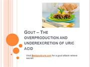 Gout The underexcretion and over production of uric acid