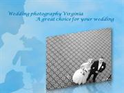 Wedding photography Virginia – A great choice for your wedding