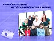 FAMILY PHOTOGRAPHY – Get your family together in a picture!