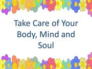 Take Care of Your Body, Mind and