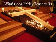 Good Friday Teaches Us...
