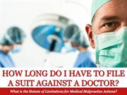 How Long Do I Have to File a Suit Against a Doctor?