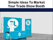 Simple Ideas To Market Your Trade Show Booth