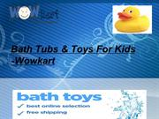 Bath Tubs & Toys For Kids -Wowkart