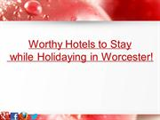 Worthy Hotels to Stay while Holidaying in Worcester!