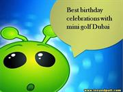 Best birthday celebrations with mini golf Dubai