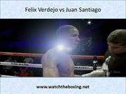Live Felix Verdejo vs Juan Santiago Streaming