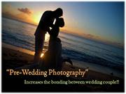 Pre-Wedding Photography-Increases the bonding between wedding Couple!!