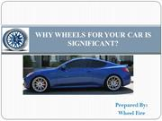 Why Wheels for your car is significant?