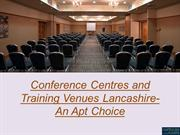 Conference Centres and Training Venues Lancashire- An Apt Choice
