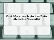 Paul Macerato Is An Aesthetic Medicine Specialist