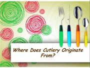Where Does Cutlery Originate From