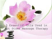 3 Essential Oils Used in Hot Stone Massage Therapy