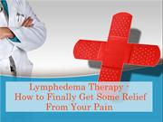 Lymphedema Therapy - How to Finally Get Some Relief From Your Pain
