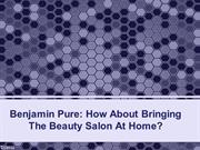 Benjamin Pure - How About Bringing The Beauty Salon At Home