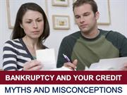 Bankruptcy and Your Credit : Myths and Misconceptions
