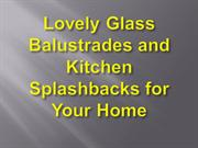 Lovely Glass Balustrades and Kitchen Splashbacks for Your Home
